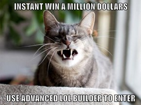 INSTANT WIN A MILLION DOLLARS  USE ADVANCED LOL BUILDER TO ENTER