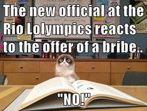 "The new official at the Rio Lolympics reacts to the offer of a bribe..  ""NO!"""