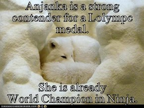 Anjanka is a strong contender for a Lolympc medal.  She is already                                World Champion in Ninja.