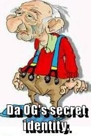 Da OG's secret identity.