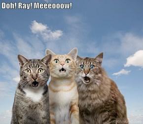 Doh! Ray! Meeeooow!