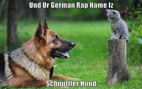 Und Ur German Rap Name Iz   Schnüffler Hund