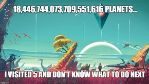 No Man's Sky Problem's Be Like