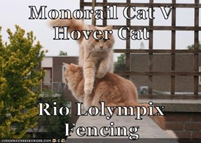 Monorail Cat V                                 Hover Cat  Rio Lolympix Fencing