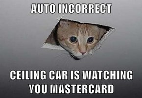 AUTO INCORRECT  CEILING CAR IS WATCHING YOU MASTERCARD