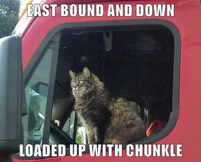 EAST BOUND AND DOWN   LOADED UP WITH CHUNKLE