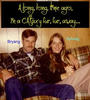 A long, long, time ago, in a CATaxy fur, fur, away... (Bryan & Sylviag)