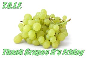 T.G.I.F.   Thank Grapes It's Friday