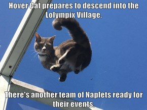 Hover Cat prepares to descend into the Lolympix Village.  There's another team of Naplets ready for their events.