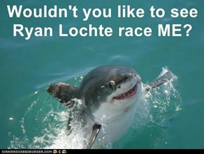 Wouldn't you like to see Ryan Lochte race ME?
