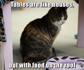 Tables are like houses