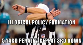 ILLOGICAL POLICY FORMATION 5 YARD PENALTY, REPEAT 3RD DOWN