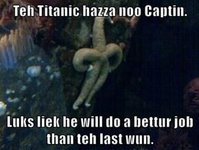 Teh Titanic hazza noo Captin.  Luks liek he will do a bettur job than teh last wun.