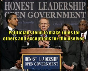 Politicians tend to make rules for others and exceptions for themselves.