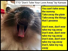 """Don't Take My Rug Away"" (TTO ""Don't Take Your Love Away"" by Kansas) (recaption: http://tinyurl.com/zbkldj5"