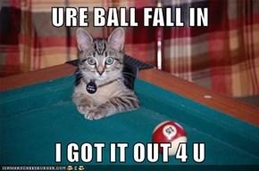 URE BALL FALL IN  I GOT IT OUT 4 U
