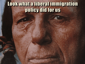 Look what a liberal immigration policy did for us