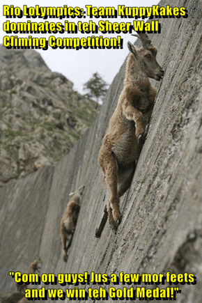 """Rio LoLympics: Team KuppyKakes dominates in teh Sheer Wall Climing Competition!  """"Com on guys! Jus a few mor feets and we win teh Gold Medal!"""""""