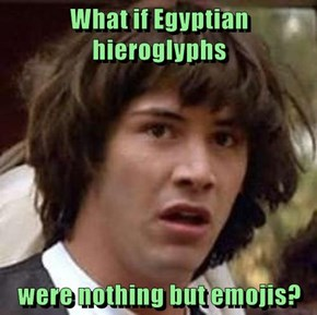 What if Egyptian hieroglyphs  were nothing but emojis?