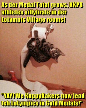 """As der Medal Total grows, KKPS athletes sillybrate in der LoLympic Village rooms!  """"YAY! We KuppyKakers now lead teh LoLympics in Gold Medals!"""""""