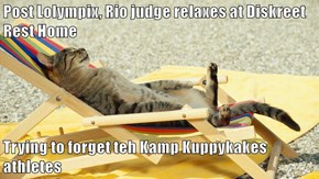 Post Lolympix, Rio judge relaxes at Diskreet Rest Home  Trying to forget teh Kamp Kuppykakes athletes