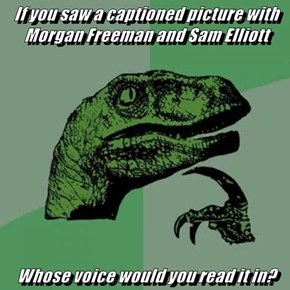 If you saw a captioned picture with Morgan Freeman and Sam Elliott  Whose voice would you read it in?