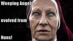 Weeping Angels evolved from Nuns!