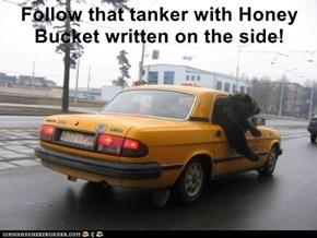 Follow that tanker with Honey Bucket written on the side!