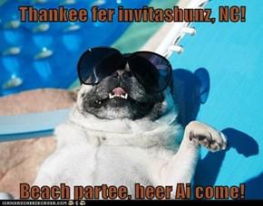 Thankee fer invitashunz, NC!  Beach partee, heer Ai come!