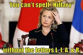 "You can't spell ""Hillary""  without the letters L, I, A, & R."