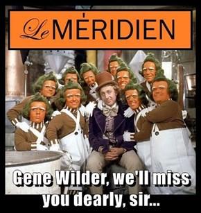 Gene Wilder, we'll miss you dearly, sir...