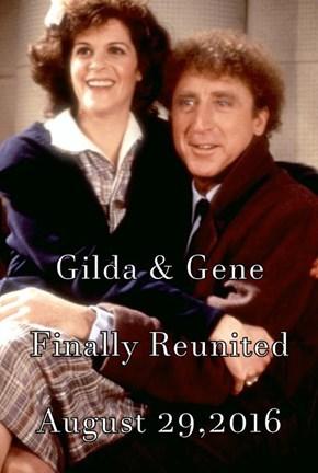 Gilda & Gene Finally Reunited August 29,2016