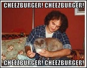 CHEEZBURGER! CHEEZBURGER!   CHEEZBURGER! CHEEZBURGER!