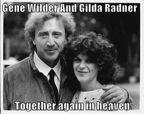 Gene Wilder And Gilda Radner  Together again in heaven