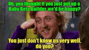 Even from beyond, opinions of the Beta Builder come in