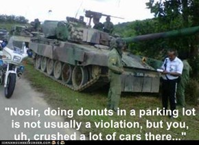 """Nosir, doing donuts in a parking lot is not usually a violation, but you, uh, crushed a lot of cars there..."""