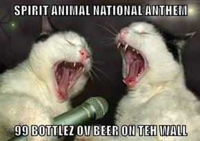 SPIRIT ANIMAL NATIONAL ANTHEM  99 BOTTLEZ OV BEER ON TEH WALL