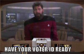 HAVE YOUR VOTER ID READY