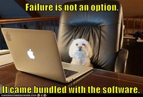 Failure is not an option.  It came bundled with the software.