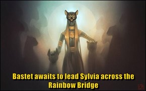 Bastet awaits to lead Sylvia across the Rainbow Bridge