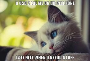U USD 2 LOL ME ON UR CELL FONE  LATE NITE WHEN U NEEDD A LAFF