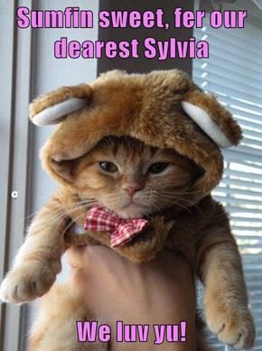 Sumfin sweet, fer our  dearest Sylvia  We luv yu!