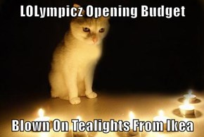LOLympicz Opening Budget  Blown On Tealights From Ikea