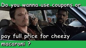 Do you wanna use coupons or  pay full price for cheezy macaroni ?