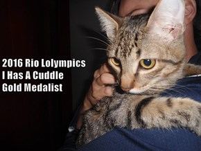 2016 Rio Lolympics                                                                       I Has A Cuddle                                                                                     Gold Medalist