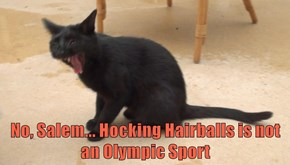 No, Salem... Hocking Hairballs is not an Olympic Sport