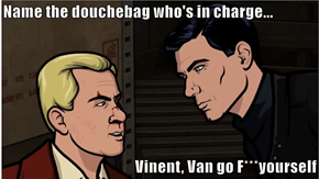 Name the douchebag who's in charge...  Vinent, Van go F***yourself