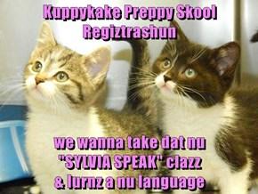 "Kuppykake Preppy Skool Regiztrashun  we wanna take dat nu                     ""SYLVIA SPEAK"" clazz                                                                                 & lurnz a nu language"