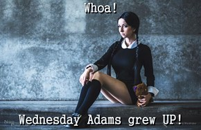 Whoa!  Wednesday Adams grew UP!