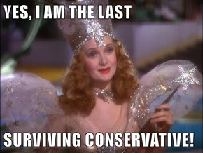 YES, I AM THE LAST  SURVIVING CONSERVATIVE!